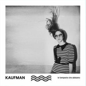 album Le Tempeste Che Abbiamo - Kaufman