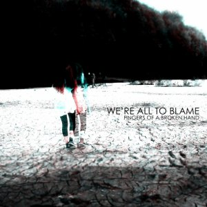 album Fingers Of A Broken Hand - We're All To Blame