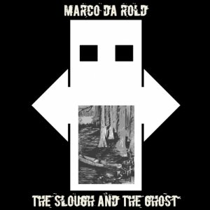 album The Slough and The Ghost - Marco Da Rold