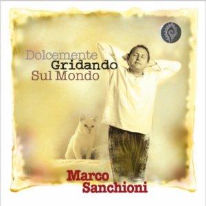 album Dolcemente gridando sul mondo - Marco Sanchioni