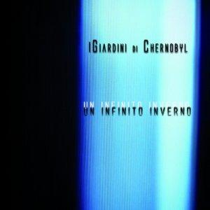album UN INIFINITO INVERNO - I Giardini di Chernobyl