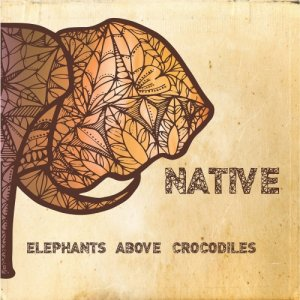 album Native - Elephants Above Crocodiles