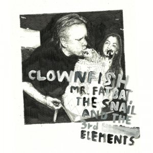 album Mr. FatBat, the Snail and The 3rd Elements - Clownfish