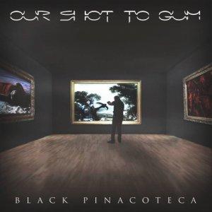 album Black Pinacoteca - Our Shot to Gum