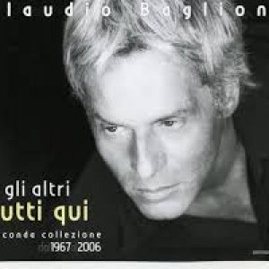album Gli altri tutti qui, collezione dal 1967 al 2006 - Claudio Baglioni