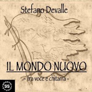 album Il mondo nuovo - tra voce e chitarra - Stefano Devalle