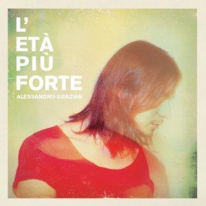 album L'età più forte - Alessandro Grazian
