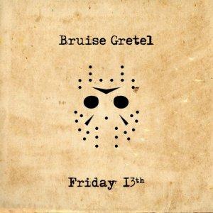album Friday 13th - Bruise Gretel