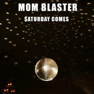 album Saturday Comes - Singolo - Mom Blaster