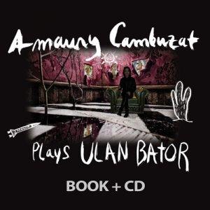 album Amaury Cambuzat Plays Ulan Bator - Amaury Cambuzat Plays Ulan Bator
