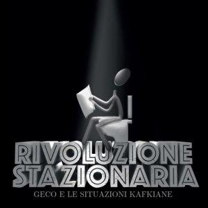 album RIVOLUZIONE STAZIONARIA - RIVOLUZIONE STAZIONARIA - Geco e Le Situazioni Kafkiane