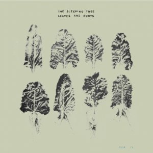 album Leaves And Roots - The Sleeping Tree