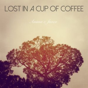 album Anima e fuoco - Lost in a cup of coffee