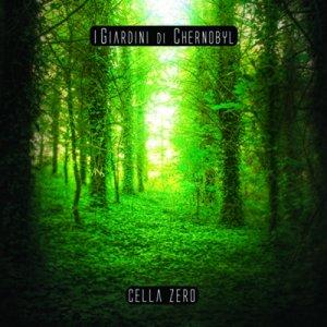 album CELLA ZERO - I Giardini di Chernobyl