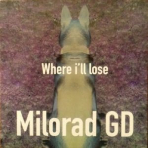 album Where I'll lose (EP) - Milorad GD