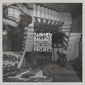 album Tainted Ballads Slow Core Post Hip Hop Underground Project - Tainted Ballads