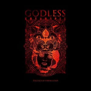 album Politics of Fornication - Godless Enthropia