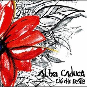 album Ciò che resta - Alba Caduca