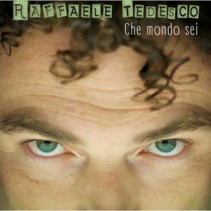 album Che mondo sei - Raffaele Tedesco