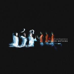 album Believe Nothing - Bad Love Experience