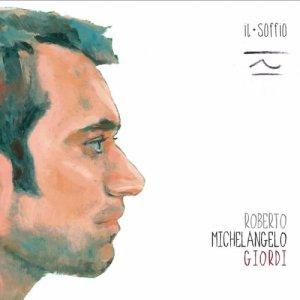 album IL SOFFIO - Roberto Michelangelo Giordi