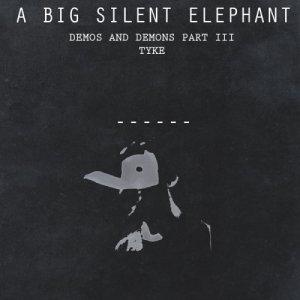 album Demos and Demons Part III - (Tyke) - a Big Silent Elephant
