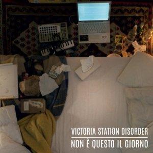 album Non è questo il giorno - Victoria Station Disorder
