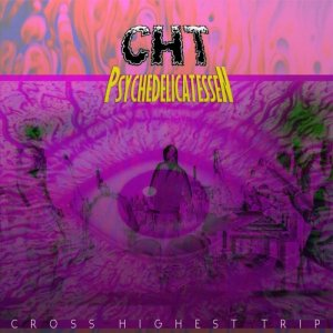 album Psychedelicatessen - CHT - Cross Highest Trip