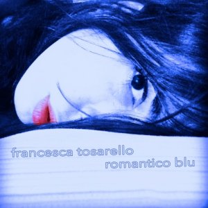 album Romantico blu - Single - Francesca Tosarello