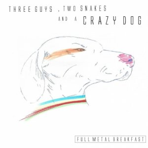 album Three Guys, Two Snakes and a Crazy Dog [EP] - Full Metal Breakfast