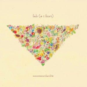 album nonmiscordardite - fab (e i fiori)