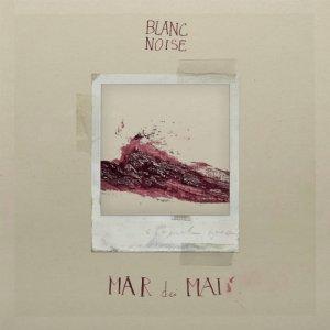 album Mar dei Mai - Blanc Noise