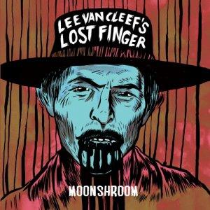 album MOONSHROOM - The Lee Van Cleef's Lost Finger