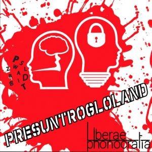 album Presuntrogloland - Liberae Phonocratia