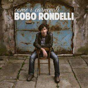 album Come i carnevali - Bobo Rondelli