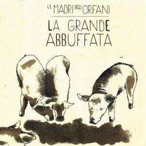 album Le Madri Degli Orfani-La Grande Abbuffata - StoreFontanaIndieLabel1933