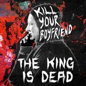 album The King Is Dead - Kill Your Boyfriend