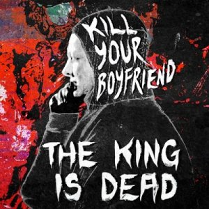 album The King Is Dead - Kill Your Boyfriend