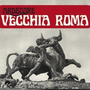 album Vecchia Roma - Ardecore