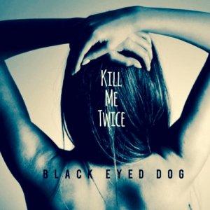 album Kill Me Twice - Black Eyed Dog