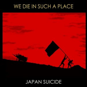 album We Die in Such a Place - Japan Suicide