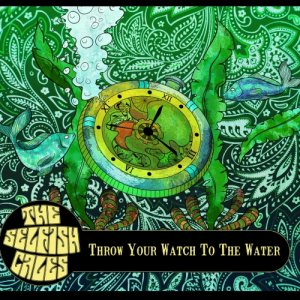 album Throw Your Watch To The Water - the Selfish Cales