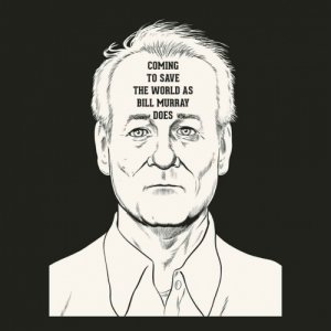 album Coming To Save The World As Bill Murray Does - Houstones