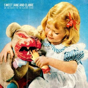 album We are ready for the electric chair - Sweet Jane And Claire