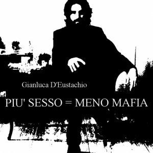 album PIU' SESSO = MENO MAFIA - Gianluca d'Eustachio
