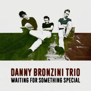 album Waiting for something special - danny bronzini trio