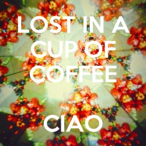 album Ciao - Lost in a cup of coffee