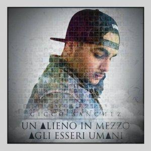 album Un Alieno in mezzo agli esseri umani - Cicco Sanchez