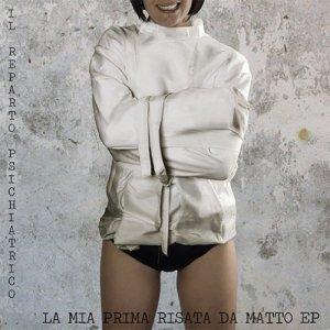 album La mia prima risata da matto EP - Il Reparto Psichiatrico