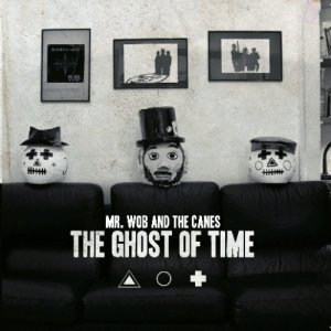 album The Ghost Of Time - Mr. Wob & The Canes
